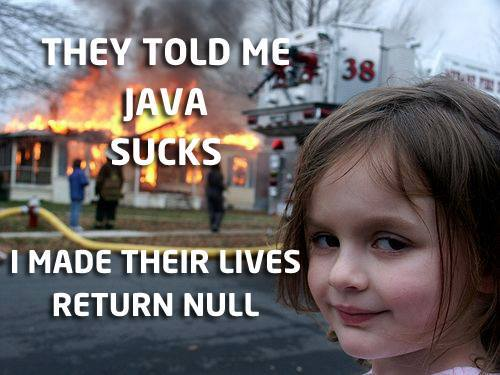 They told me java sucks - I made their lives return null